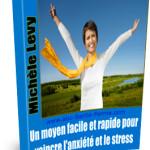 Un Moyen Facile et Rapide pour Vaincre l'Anxiété et le Stress